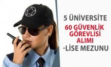 5 Üniversiteye Lise Mezunu 60 Güvenlik Görevlisi Alınacak!