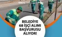 Belediye Başkanlığı 68 İşçi Alımı Yapıyor! Başvuru Şartı!