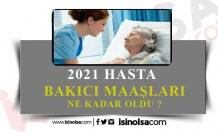 2021 Hasta Bakıcı Maaşları Ne Kadar Olacak?