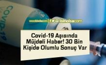 Covid-19 Aşısında Müjdeli Haber! 30 Bin Kişide Olumlu Sonuç Var
