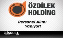 Özdilek Holding Personel Alımı Yapıyor!