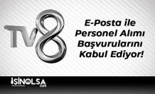 TV8 E-Posta ile Personel Alımı Başvurularını Kabul Ediyor!