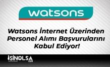 Watsons İnternet Üzerinden Personel Alımı Başvurularını Kabul Ediyor!
