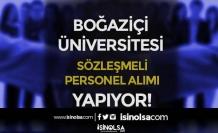 Boğaziçi Üniversitesi Sözleşmeli Personel Alımı İlanı Yayımlandı