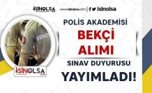 Polis Akademisi 2020/1 Bekçi Alımı Sınav Tarih Duyurusu Yayımladı!