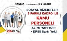 Sosyal Hizmetler 5 Farklı Kadro İle SYDV KPSS siz Kamu Personeli Alımı