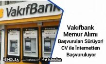 Vakıfbank Memur Alımı Başvuruları Sürüyor! CV ile İnternetten Başvuruluyor