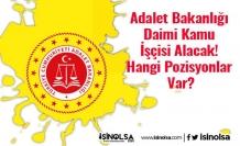 Adalet Bakanlığı Daimi Kamu İşçisi Alacak! Hangi Pozisyonlar Var?