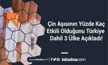 Çin Aşısının Yüzde Kaç Etkili Olduğunu Türkiye Dahil 3 Ülke Açıkladı!