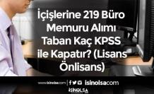 İçişlerine 219 Büro Memuru Alımı Taban Kaç KPSS ile Kapatır? (Lisans-Önlisans)