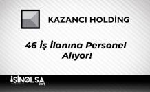 Kazancı Holding 46 İş İlanına Personel Alıyor!