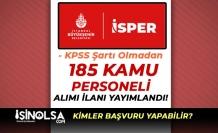 İBB Personel Yönetim ( İSPER ) 185 Kamu Personeli Alımı Yapacak!