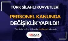 TSK Personel Kanunu ile Bazı Kanunlarda Değişiklik Yapıldı!