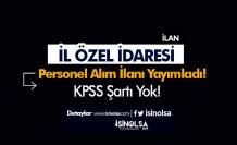 İl Özel İdaresi KPSS Şartı Olmadan Personel Alımı İlanı Yayımladı!