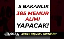 KPSS Puanı ile veya KPSS siz 5 Bakanlık 385 Memur Alımı Yapıyor!