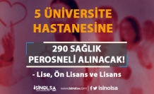 5 Üniversite Hastanesine 290 Sözleşmeli Personel Alınacak! Lise, Ön Lisans ve Lisans