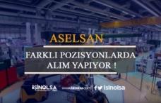 ASELSAN Farklı Pozisyonlarda Alım Yapıyor Haziran 2019