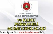 Adalet Bakanlığı Adli Tıp Kurumu 79 Kamu Personeli Alım İlanı Yayımlandı!