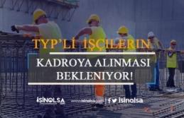 TYP'li İşçilerin de Kadroya Alınması Bekleniyor! Adaylar Tepkili