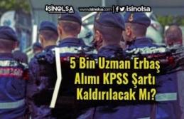 5 Bin Uzman Erbaş Alımı KPSS Şartı Kaldırılacak...