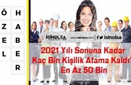 2021 Yılı Sonuna Kadar Kaç Bin Kişilik Atama Kaldı?...