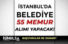 İstanbul'da Belediye Ön Lisans Mezunu 55 Memur...