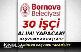 İzmir Bornova Belediyesi 30 İşçi Alımı Yapacak!...