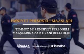 Temmuz 2019 Emniyet Personeli Maaşlarına Zam Oranı...
