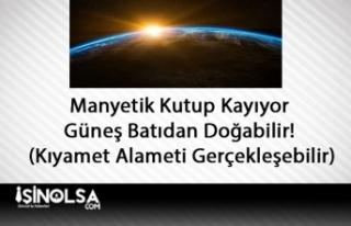 Manyetik Kutup Kayıyor Güneş Batıdan Doğabilir!...