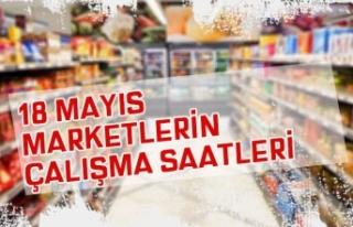 18 Mayıs Marketler Saat Kaça Kadar Açık? Bim,...