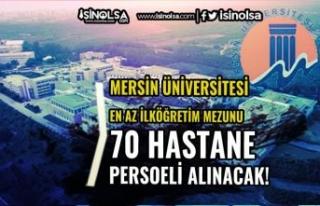 Mersin Üniversitesi 70 Hastane Personeli Alımı...