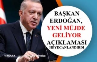 Cumhurbaşkanı Erdoğan, Yeni Müjde Geliyor Açıklaması...