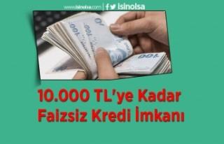 10.000 TL'ye Kadar Faizsiz Kredi İmkanı