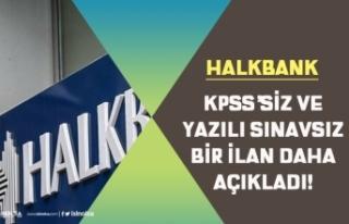 Halkbank Yeni ilan ile Sınavsız ve KPSS'siz...
