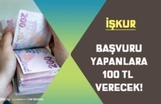 İŞKUR Başvuru Yapan Kişilere 100 TL Verecek! Başvuru...