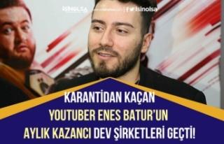 Karantinaya Uymayan YouTuber Enes Batur'un Aylık...