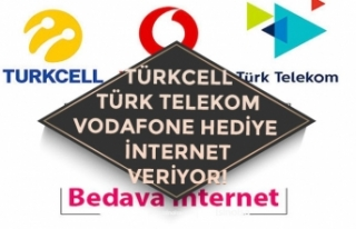 Vodafone, Turkcell ve Türk Telekom Ücretsiz İnternet...