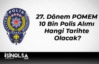 27. Dönem POMEM 10 Bin Polis Alımı Hangi Tarihte...