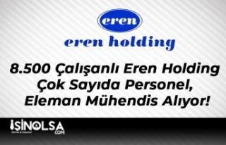 8.500 Çalışanlı Eren Holding Çok Sayıda Personel,...
