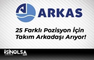 Arkas Holding 25 Farklı Pozisyon İçin Takım Arkadaşı...