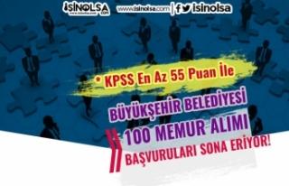 Büyükşehir Belediyesi 55 KPSS İle 100 Memur Alımı...
