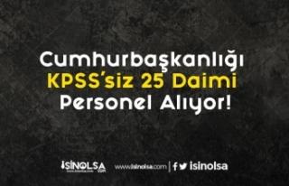 Cumhurbaşkanlığı KPSS'siz 25 Daimi Personel...