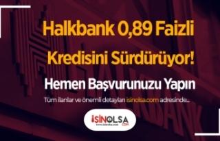 Halkbank 0,89 Faizli Kredisini Sürdürüyor! Hemen...