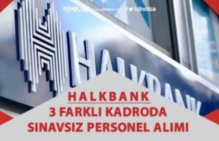 Halkbank 3 Kadroda Sınavsız Personel Alımı Başvurusu...