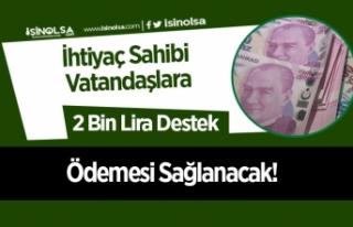 İhtiyaç Sahibi Vatandaşlara 2 Bin Lira Destek Ödemesi...