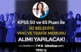 İki Belediye KPSS 50 ve 65 Puan İle VHKİ ve Trafik...