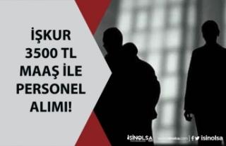 İŞKUR 3.500 TL Maaş İle İşçi Alımı Yapıyor!...