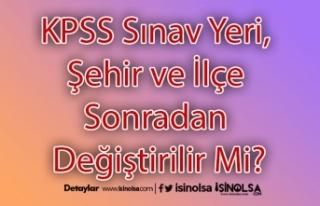 KPSS Sınav Yeri, Şehir ve İlçe Sonradan Değiştirilir...