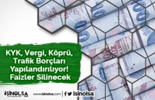 KYK, Vergi, Köprü, Trafik Borçları Yapılandırılıyor!...