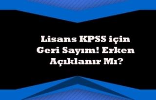 Lisans KPSS için Geri Sayım! Erken Açıklanır...